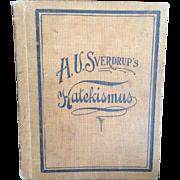 Vintage 1898 CATECHISM  Book - H.U. Sverdrup's KATEKISMUS, Hardcover