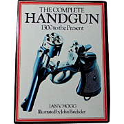 The Complete Handgun 1300 to Present  ** Handgun History Book