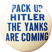 WWII Pack Up Hitler The Yanks Are Coming Homefront Anti-Axis Pinback Button