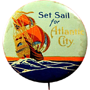 Set Sail For Atlantic City Souvenir Pinback Button ca. 1920's-1940's