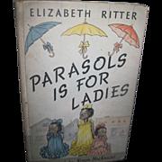 1941 Parasols is for Ladies illus Ninon MacKnight Book Fee P&I US Buyers