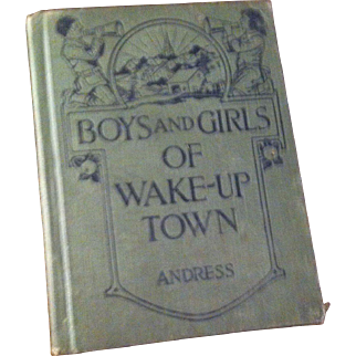 Vintage Hardback School  Book -The Boys and Girls of Wakeup Town by J. Mace Andress