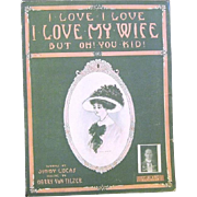 """I Love, I Love, I Love My Wife, But Oh! You Kid' 1909 Sheet Music by Harry Von Tilzer"