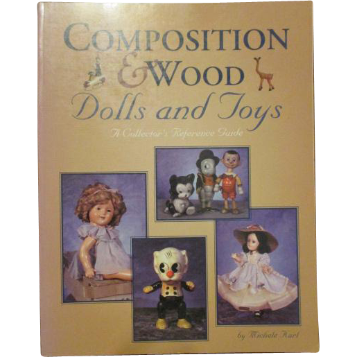 Composition and Wood Dolls and Toys: A Collector's Reference Guide by Michele Karl