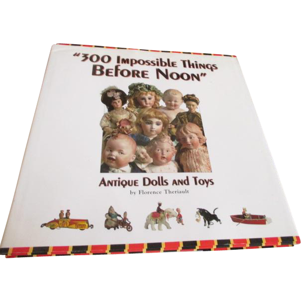 """300 Impossible Things Before Noon: Antique Dolls and Toys book by Florence Theriault"
