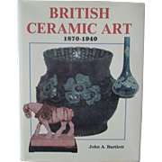 British Ceramic Art 1870-1940 reference book by John A. Bartlett