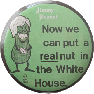 "Jimmy Carter Now We can put a real nut in the White House 2 1/4"" pin-1970's"