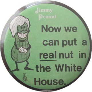 "Jimmy Carter ""Now We can put a real nut in the White House"" 2 1/4"" pin-1970's"