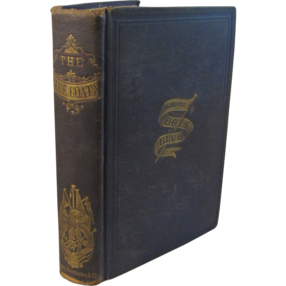 1867 Civil War Book - The Blue Coats and How They Lived, Fought and Died for the Union by Captain John Truesdale