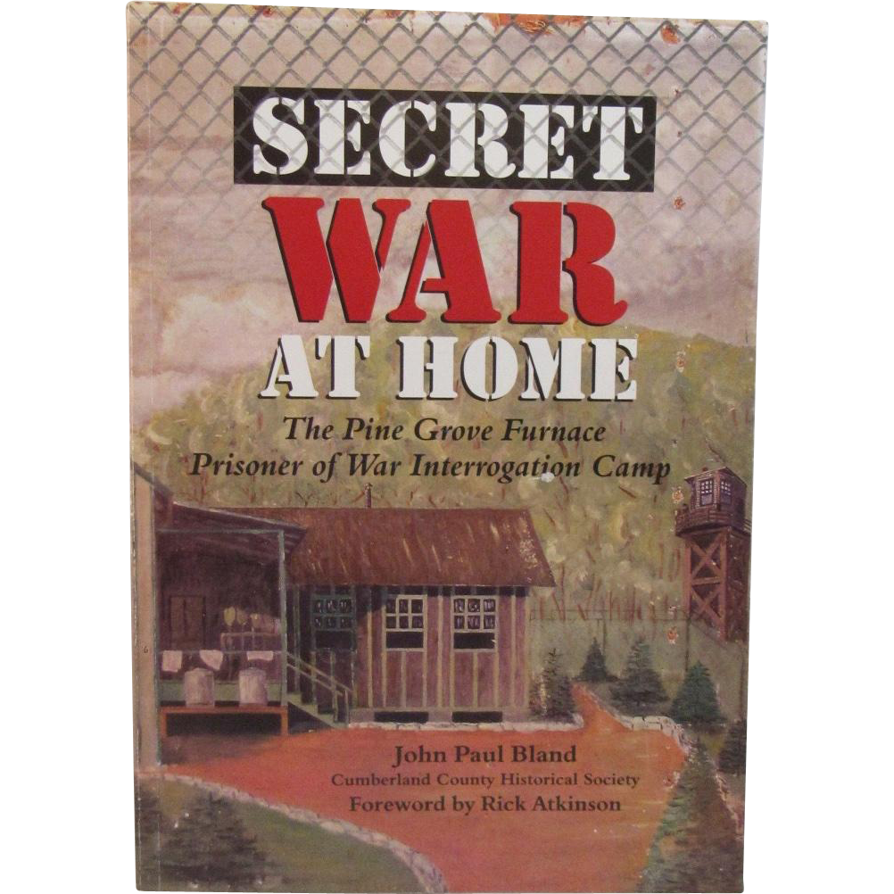 Secret War At Home The Pine Grove Furnace Prisoner of War Interrogation Camp Book by John Paul Bland Author Signed