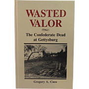 Wasted Valor The Confederate Dead at Gettysburg - Civil War Book Author Signed by Gregory Coco 1991