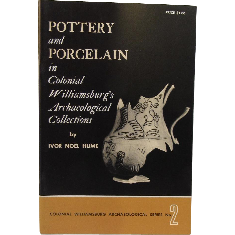 Pottery and Porcelain in Colonial Williamsburg's Archaeological Collections by Ivor Noel Hume 1969