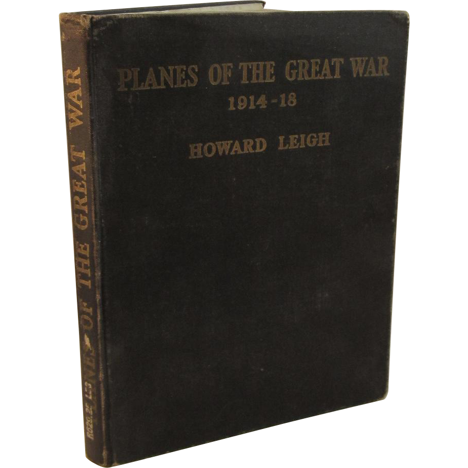 Planes of the Great War 1914 - 1918 by Howard Leigh World War I WWI Book