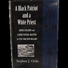 A Black Patriot and a White Priest Civil War New Orleans Book by Stephen J. Ochs