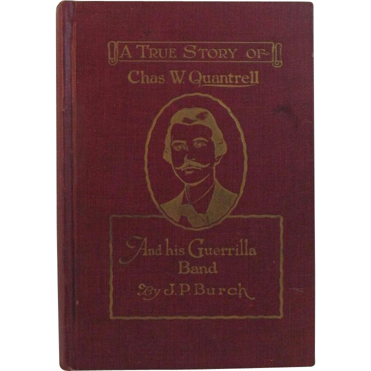 1923 Civil War Book A True Story of Charles W. Quantrell by John Burch