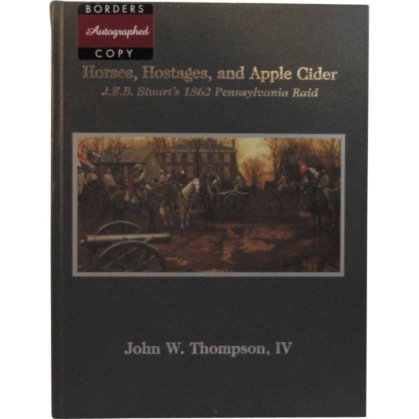 Horses, Hostages and Apple Cider, JEB Stuart's 1862 Pennsylvania Raid Civil War Book by John Thompson, IV