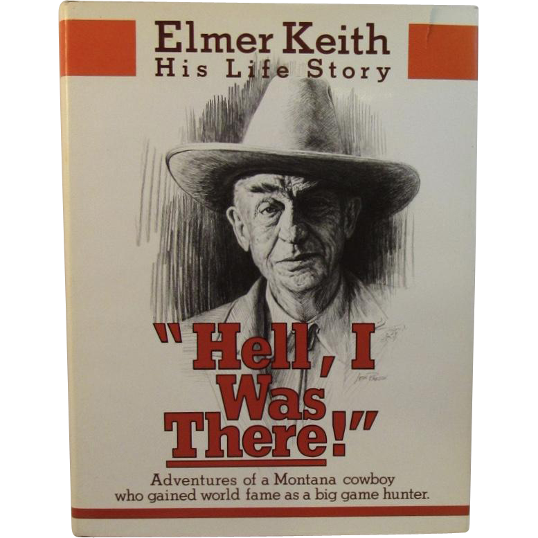 Hell, I was There The Life Story of Elmer Keith 1979