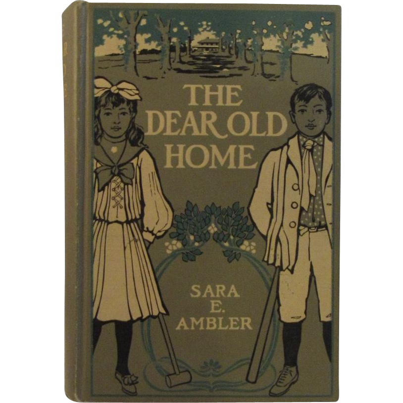 c1906 The Dear Old Home by Sara Ellmaker Ambler