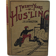 Twenty years of Hus'ling by JP Johnston 1900 Book