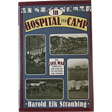 In Hospital and Camp The Civil War Through the Eyes of its Doctors and Nurses Book by Harold Elk Straubing First Edition