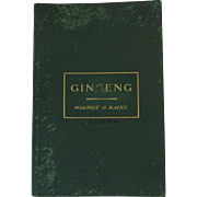 c1900 Illustrated Book - Ginseng by Maurice G. Kains Its Cultivation, Harvesting, Marketing and Market Value, With a Short Account of its History and Botany