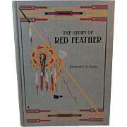1908 The Story of Red Feather a Tale of the American Frontier Book by Edward Ellis Native American Indian McLoughlin Brothers Illustrated