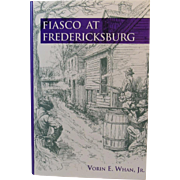 Fiasco at Fredericksburg Civil War Book by Worin E. Whan, Jr