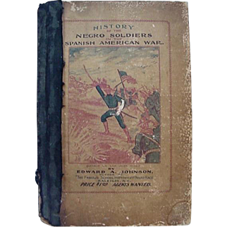 Spanish American War History Of The Negro Soldiers Book By Edward A Johnson Printed in 1899