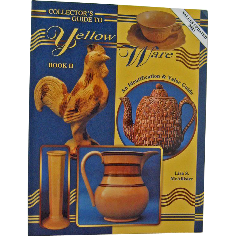 Collectors Guide to Yellow Ware Book II  - Lisa S McAllister Identification & Value Guide - Collector Books - Price Guide