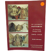 """""""My Favorite Patterns for Dressing Antique Dolls, 1865-1925, by Evelyn Ackerman, Volume 1"""