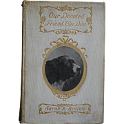 Our Devoted Friend The Dog Book C1901 ~ Sarah K. Bolton