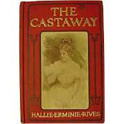 The Castaway Hallie E Rives Antique Lady Howard Chandler Christy Full Page Color Plates Lithograph Illustrated Adventure Romance Book