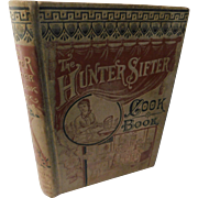 1884 Victorian First Edition The Hunter Sifter Cook Book Collection of New and Valuable Receipts Recipes Housekeeping Information Flour & Meal Sifter Advertising Antique