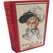 1906 Half A Rogue Harold MacGrath with Harrison Fisher Litho Lady Cover & Illustrations Steel Unions Skullduggery Adventure Romance Antique Book