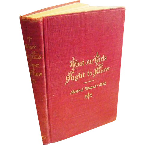 1882 What Our Girls Ought To Know Mary Studley Antique Book Health Marriage Deportment Nerves Beauty Physiology Home