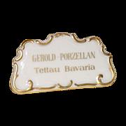 "Gerold Porcelain Manufacturers Sign, ""Gerold Porzellan - Tettau Bavaria"""