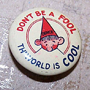 "VINTAGE Tin Pinback/Badge - ""Don't be a Fool - The World is Cool""!"