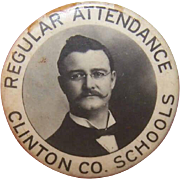 Antique REGULAR ATTENDANCE Clinton Co Schools Celluloid Pin - Teddy Roosevelt Front?