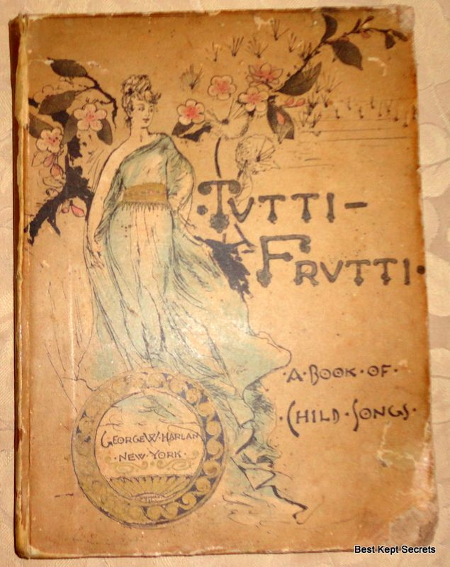 1881 Tutti Frutti A Book Of Child Songs By Laura Ledyard & W. T. Peters