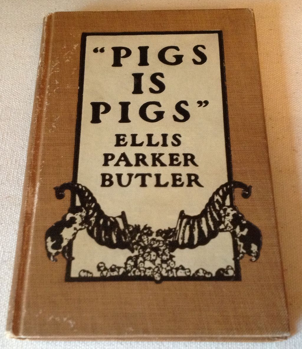 "1908 ""Pigs Is Pigs"" By Ellis Parker Butler"