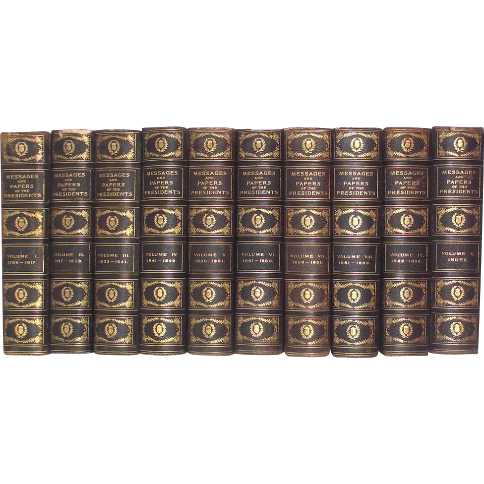 Messages and Papers U.S. Presidents 1789-1897 compiled by James D. Richardson 10 Volumes  First Edition 1900