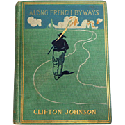 ALONG FRENCH BYWAYS  by Clifton Johnson.  Pub. 1900.  Illustrated by Author With His Own Many Photographs.  Charming Art Nouveau Binding.