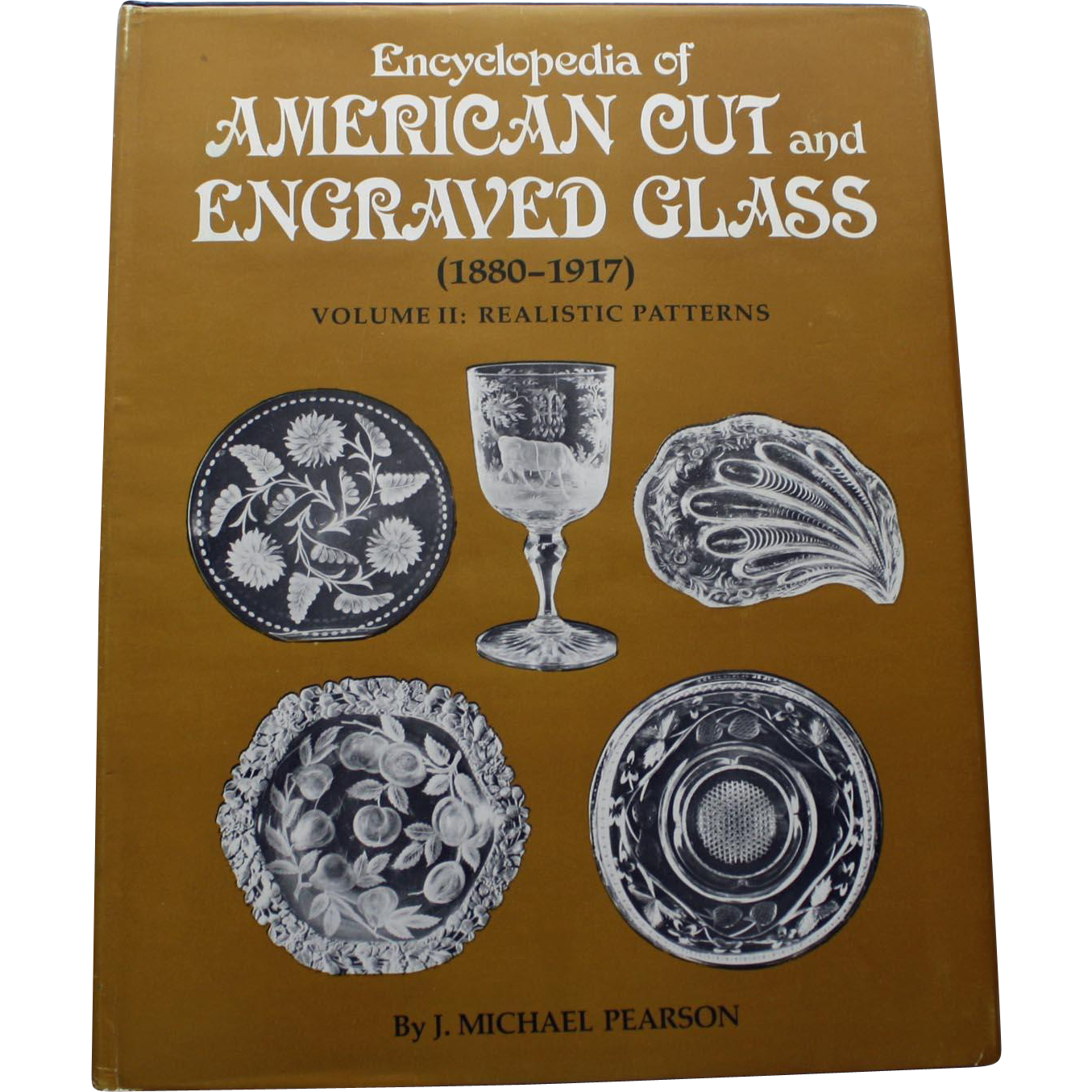 Encyclopedia of American Cut and Engraved Glass (vol. 2) by J. Michael Pearson - Realistic Patterns