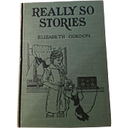1937 Really So Stories Elizabeth Gordon Illustrated by John Rae