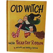 Old Witch and the Polka Dot Ribbon by Wende and Harry Devlin