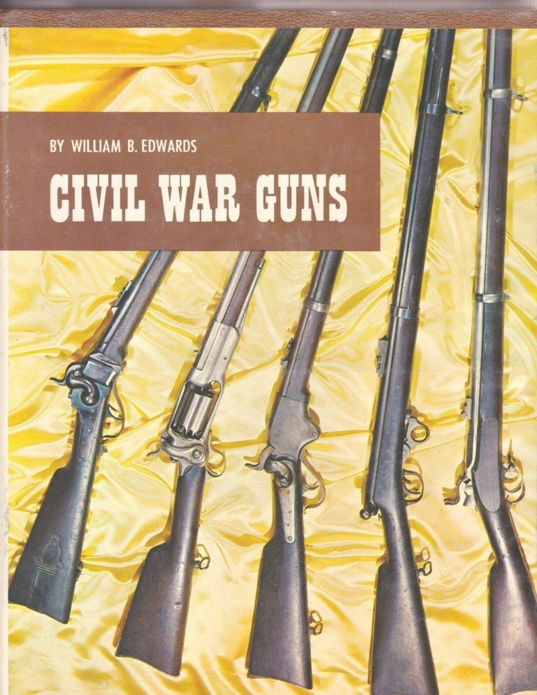 Civil War Military History Illustrated Reference Book  -  Civil War Guns,  Authored by William B. Edwards - FIRST EDITION