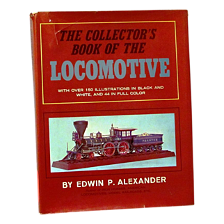 Railroad Train Locomotive Engine Vintage Photo Picture Book - The Collector's Book of the Locomotive - Edwin P. Alexander - 1966 FIRST EDITION Reference Book