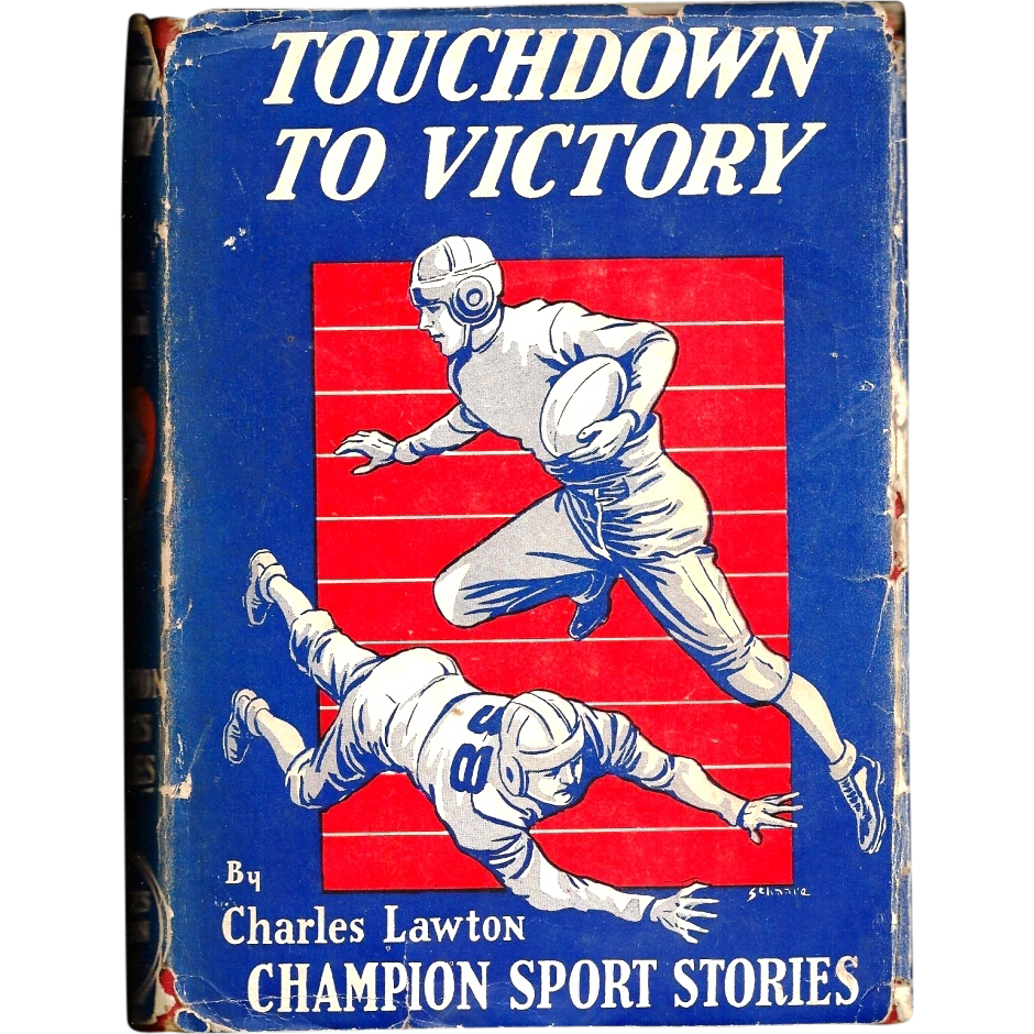 "1942 Football Boy's Sports Adventure Vintage Novel  Book - ""Touchdown to Victory"" - Champion Sport Stories - Author Charles Lawton - Noel Sainsbury Pseudonym - FIRST EDITION"