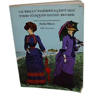 Victorian Fashions and Costumes from Harper's Bazar:1867-1898 edited by Stella Blum