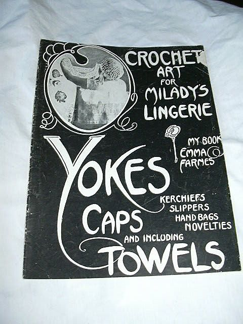 Crochet Art For Milady's Lingerie Yokes Caps & Towels Emma Farnes 1920's Needlework Book